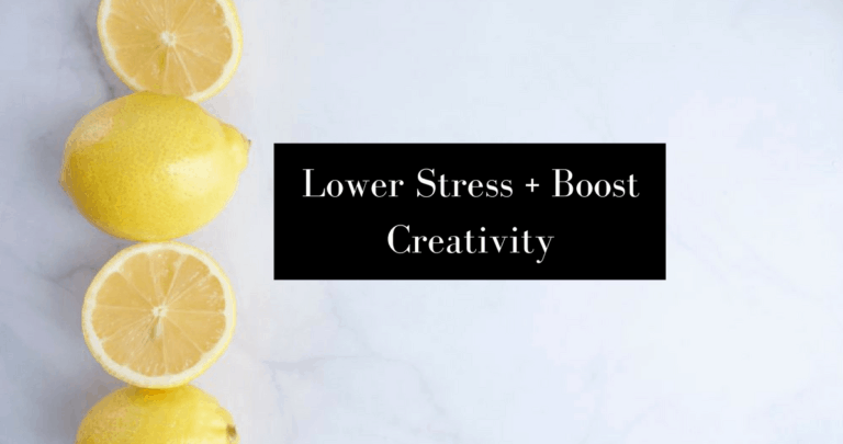 How To Lower Your Stress + Boost Creativity
